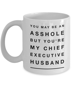 Funny Mug You May Be An Asshole But You'Re My Chief Executive Husband   11oz Coffee Mug Gag Gift for Coworker Boss Retirement - Ribbon Canyon