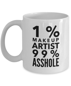1% Makeup Artist 99% Asshole  11oz Coffee Mug Best Inspirational Gifts - Ribbon Canyon
