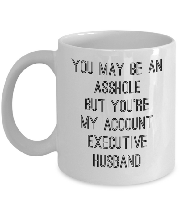 You May Be An Asshole But You'Re My Account Executive Husband, 11oz Coffee Mug  Dad Mom Inspired Gift - Ribbon Canyon