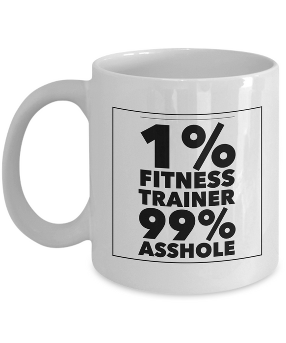 1% Fitness Trainer 99% Asshole, 11oz Coffee Mug  Dad Mom Inspired Gift - Ribbon Canyon