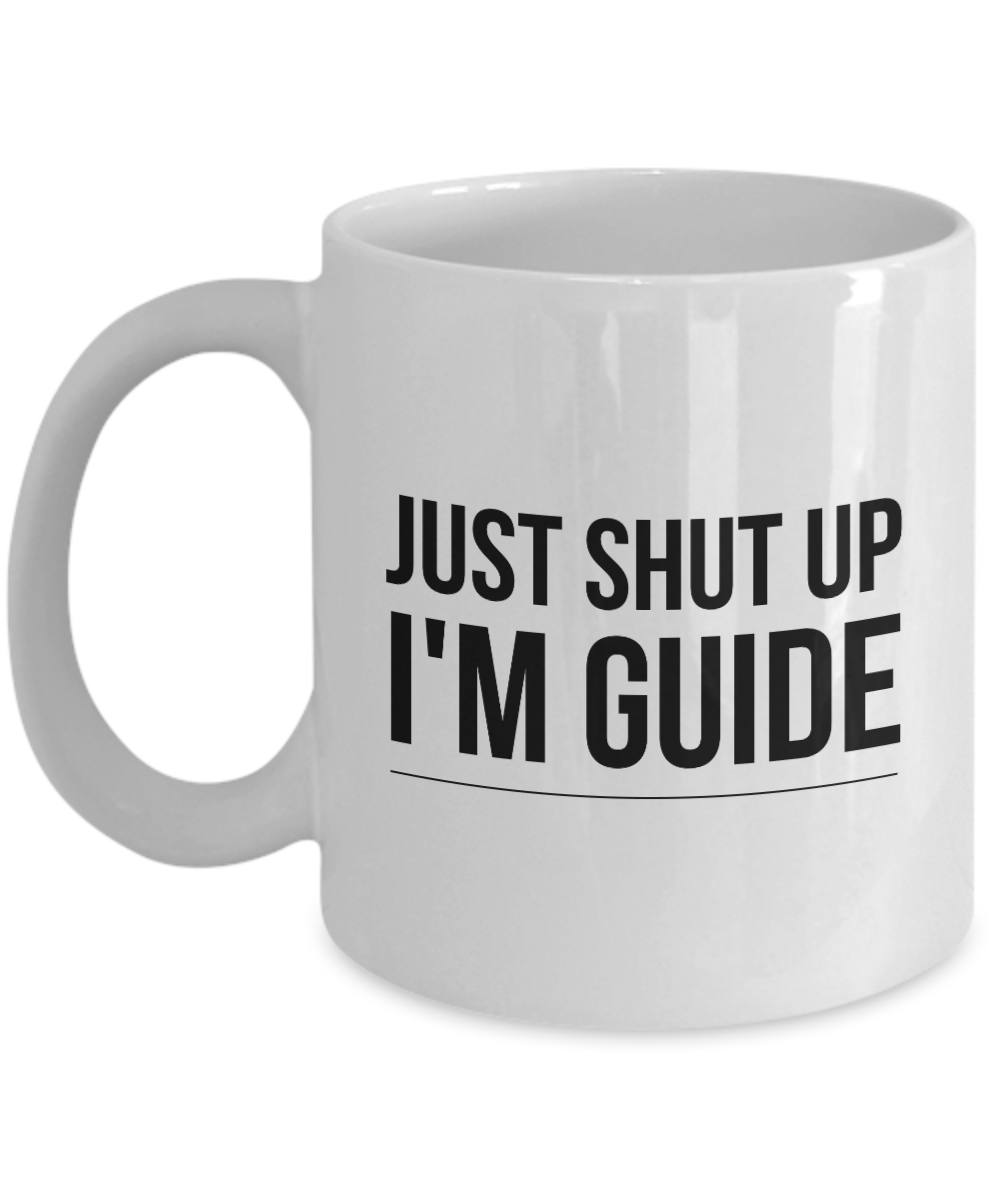 Just Shut Up I'm Guide, 11Oz Coffee Mug Unique Gift Idea for Him, Her, Mom, Dad - Perfect Birthday Gifts for Men or Women / Birthday / Christmas Present - Ribbon Canyon