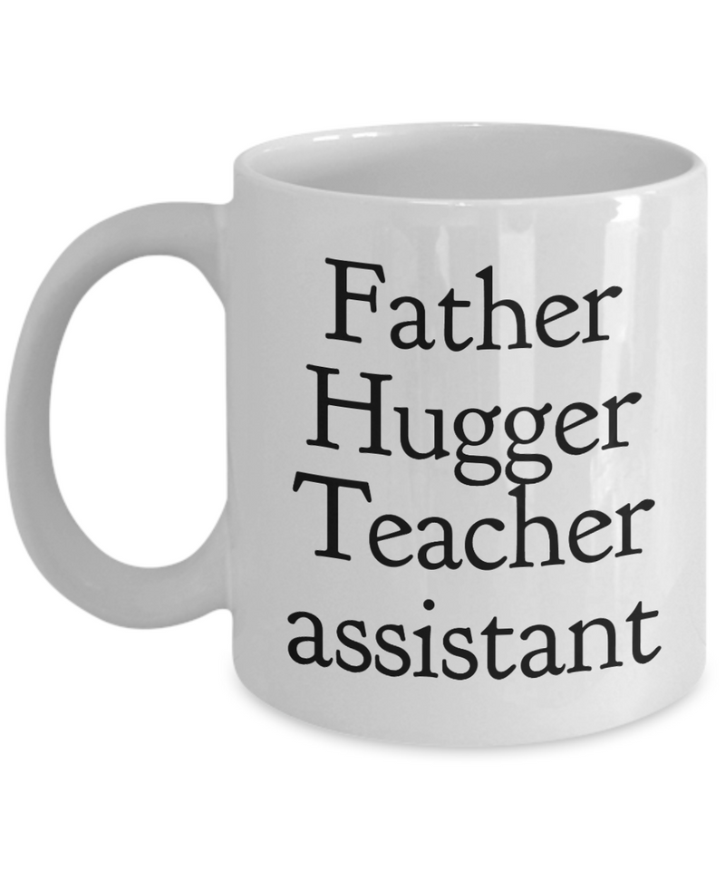 Father Hugger Teacher Assistant, 11oz Coffee Mug  Dad Mom Inspired Gift - Ribbon Canyon