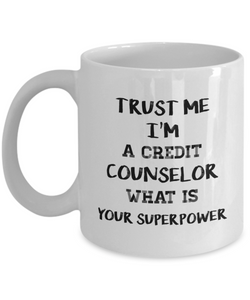 Funny Credit Counselor 11Oz Coffee Mug , Trust Me I'm a Credit Counselor What Is Your Superpower for Dad, Grandpa, Husband From Son, Daughter, Wife for Coffee & Tea Lovers - Ribbon Canyon