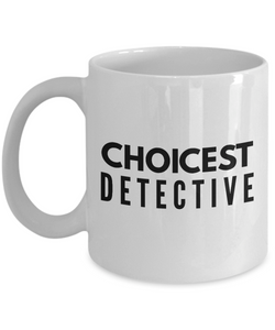 Choicest Detective - Birthday Retirement or Thank you Gift Idea -   11oz Coffee Mug - Ribbon Canyon