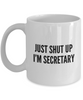 Just Shut Up I'm Secretary, 11Oz Coffee Mug Unique Gift Idea for Him, Her, Mom, Dad - Perfect Birthday Gifts for Men or Women / Birthday / Christmas Present - Ribbon Canyon