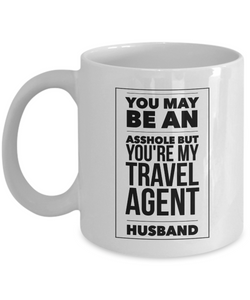 You May Be An Asshole But You'Re My Travel Agent Husband, 11oz Coffee Mug  Dad Mom Inspired Gift - Ribbon Canyon