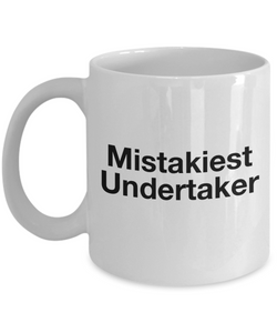 Mistakiest Undertaker, 11oz Coffee Mug  Dad Mom Inspired Gift - Ribbon Canyon