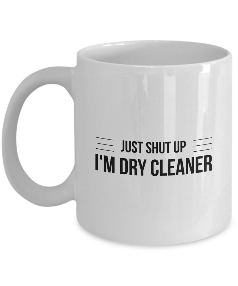 Funny Dry Cleaner 11Oz Coffee Mug , Just Shut Up I'm Dry Cleaner for Dad, Grandpa, Husband From Son, Daughter, Wife for Coffee & Tea Lovers - Ribbon Canyon