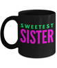 Sweetest Sister - Family Gag Gifts For Mom or Dad Birthday Father or Mother Day -   11oz Coffee Mug - Ribbon Canyon