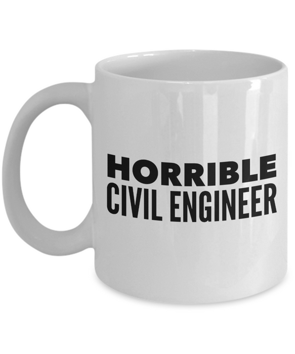 Horrible Civil Engineer, 11oz Coffee Mug Gag Gift for Coworker Boss Retirement or Birthday - Ribbon Canyon