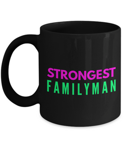 Strongest Familyman - Family Gag Gifts For Mom or Dad Birthday Father or Mother Day -   11oz Coffee Mug - Ribbon Canyon