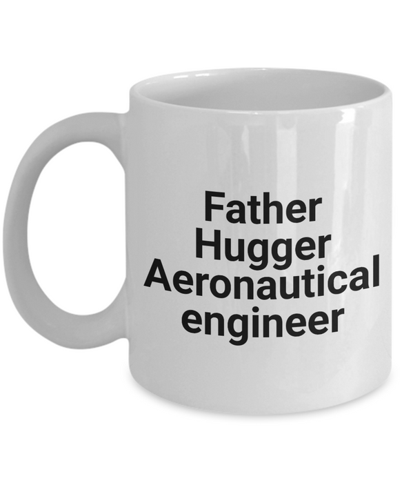 Father Hugger Aeronautical Engineer  11oz Coffee Mug Best Inspirational Gifts - Ribbon Canyon