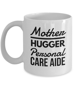 Mother Hugger Personal Care Aide, 11oz Coffee Mug  Dad Mom Inspired Gift - Ribbon Canyon