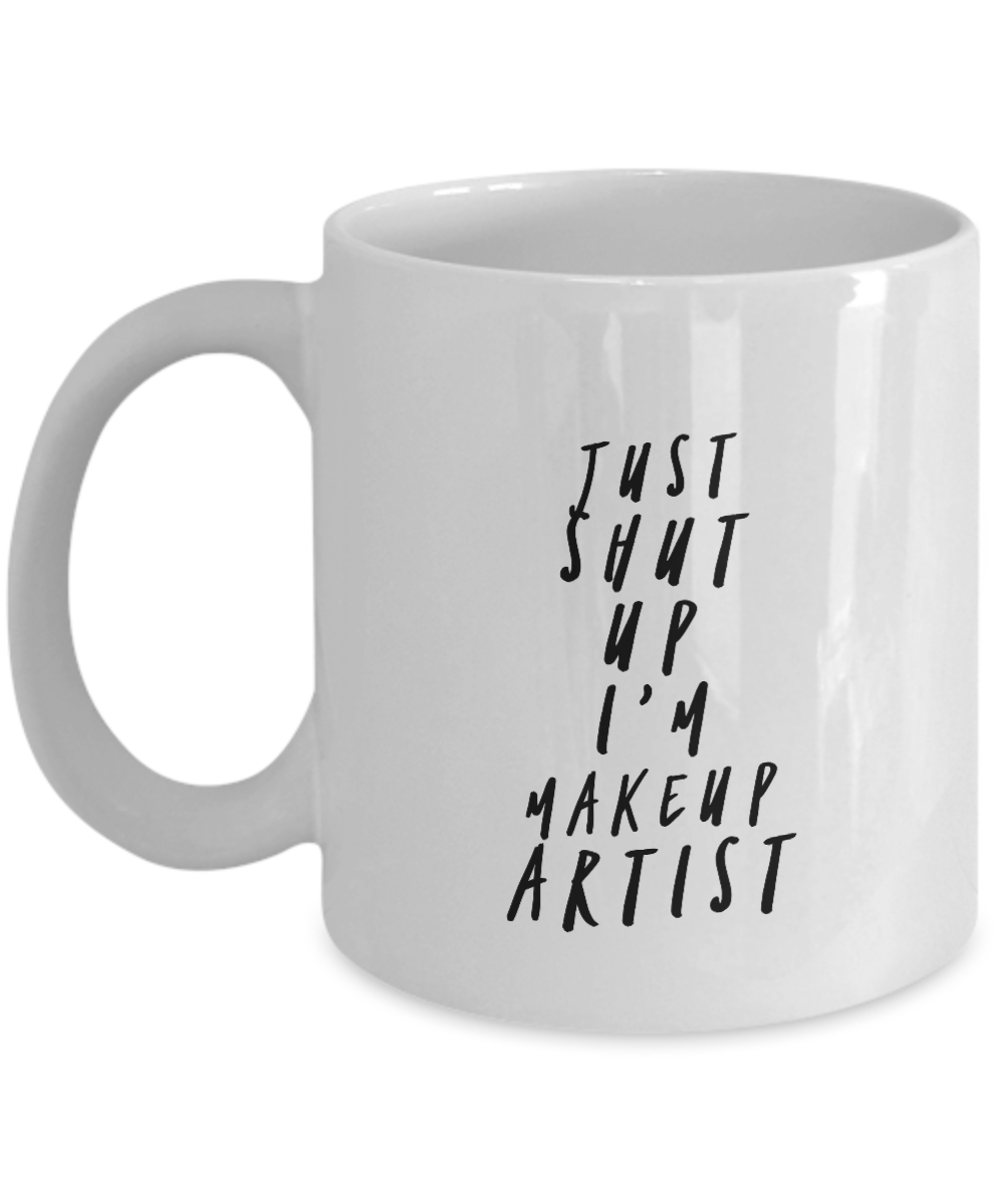 Funny Makeup Artist Quote 11Oz Coffee Mug , Just Shut Up I'm Makeup Artist for Dad, Grandpa, Husband From Son, Daughter, Wife for Coffee & Tea Lovers - Ribbon Canyon
