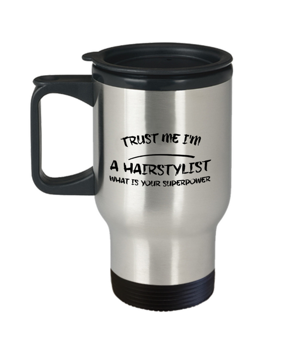 Trust Me I'm a Hairstylist What Is Your Superpower, 14Oz Travel Mug Gag Gift for Coworker Boss Retirement or Birthday - Ribbon Canyon