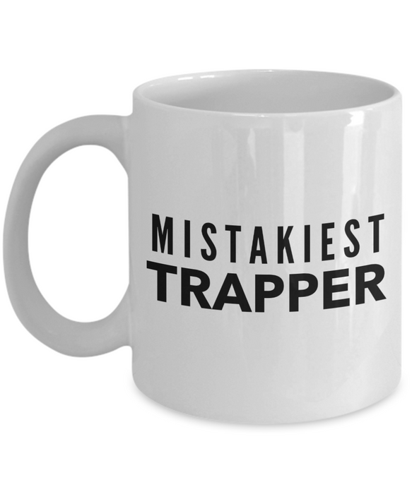 Mistakiest Trapper   11oz Coffee Mug Gag Gift for Coworker Boss Retirement - Ribbon Canyon