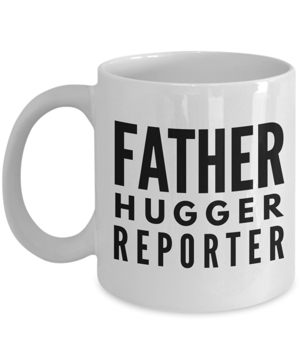 Father Hugger Reporter  11oz Coffee Mug Best Inspirational Gifts - Ribbon Canyon