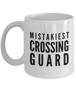 Mistakiest Crossing Guard  11oz Coffee Mug Best Inspirational Gifts - Ribbon Canyon