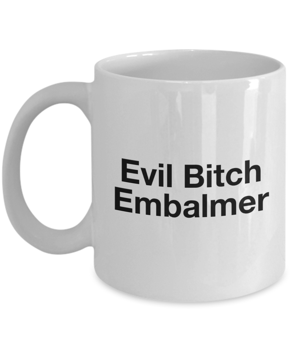 Evil Bitch Embalmer, 11Oz Coffee Mug Unique Gift Idea for Him, Her, Mom, Dad - Perfect Birthday Gifts for Men or Women / Birthday / Christmas Present - Ribbon Canyon
