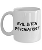 Evil Bitch Psychiatrist, 11Oz Coffee Mug Unique Gift Idea for Him, Her, Mom, Dad - Perfect Birthday Gifts for Men or Women / Birthday / Christmas Present - Ribbon Canyon