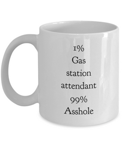 1% Gas Station Attendant 99% Asshole, 11oz Coffee Mug  Dad Mom Inspired Gift - Ribbon Canyon