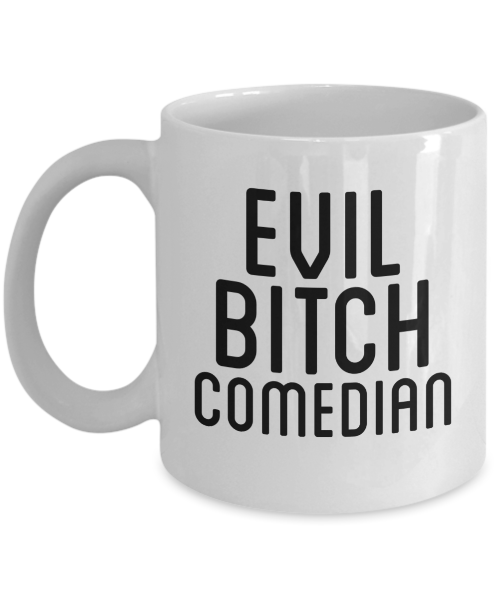 Funny Comedian 11Oz Coffee Mug , Evil Bitch Comedian for Dad, Grandpa, Husband From Son, Daughter, Wife for Coffee & Tea Lovers - Ribbon Canyon