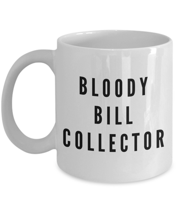 Bloody Bill Collector, 11oz Coffee Mug  Dad Mom Inspired Gift - Ribbon Canyon