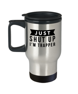 Just Shut Up I'm Trapper, 14Oz Travel Mug  Dad Mom Inspired Gift - Ribbon Canyon