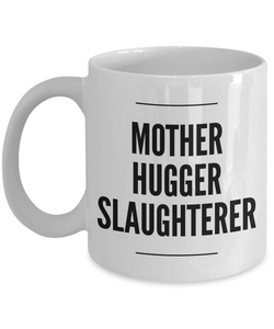 Mother Hugger Slaughterer, 11oz Coffee Mug  Dad Mom Inspired Gift - Ribbon Canyon