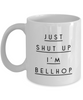 Just Shut Up I'm Bellhop, 11Oz Coffee Mug Unique Gift Idea Coffee Mug - Father's Day / Birthday / Christmas Present - Ribbon Canyon
