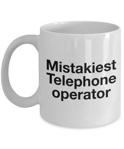 Mistakiest Telephone Operator, 11oz Coffee Mug Best Inspirational Gifts - Ribbon Canyon