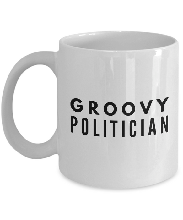 Groovy Politician - Birthday Retirement or Thank you Gift Idea -   11oz Coffee Mug - Ribbon Canyon