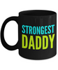Strongest Daddy - Family Gag Gifts For Mom or Dad Birthday Father or Mother Day -   11oz Coffee Mug - Ribbon Canyon