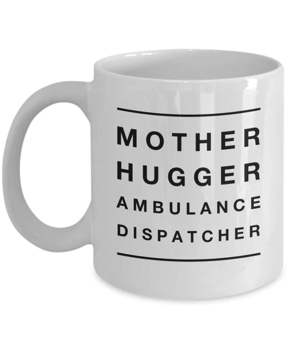 Mother Hugger Ambulance Dispatcher, 11oz Coffee Mug Gag Gift for Coworker Boss Retirement or Birthday - Ribbon Canyon