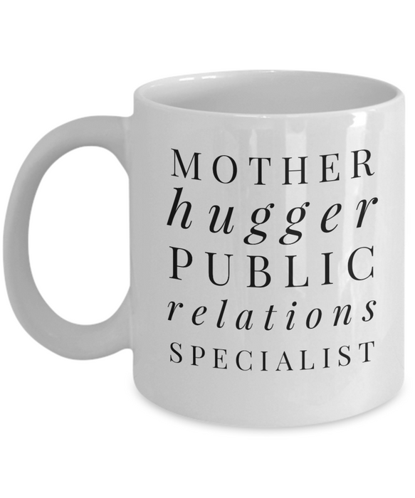 Mother Hugger Public Relations Specialist, 11oz Coffee Mug  Dad Mom Inspired Gift - Ribbon Canyon