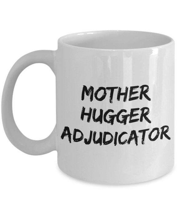 Funny Mug Mother Hugger Adjudicator   11oz Coffee Mug Gag Gift for Coworker Boss Retirement - Ribbon Canyon