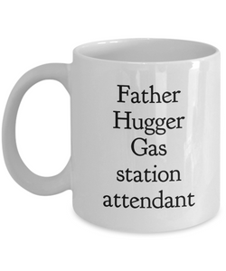 Father Hugger Gas Station Attendant, 11oz Coffee Mug  Dad Mom Inspired Gift - Ribbon Canyon
