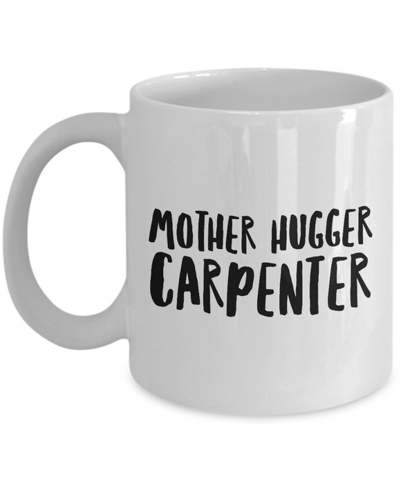 Funny Mug Mother Hugger Carpenter   11oz Coffee Mug Gag Gift for Coworker Boss Retirement - Ribbon Canyon