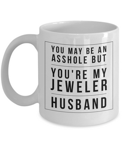You May Be An Asshole But You'Re My Jeweler Husband, 11oz Coffee Mug  Dad Mom Inspired Gift - Ribbon Canyon