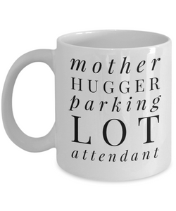 Funny Mug Mother Hugger Parking Lot Attendant   11oz Coffee Mug Gag Gift for Coworker Boss Retirement - Ribbon Canyon