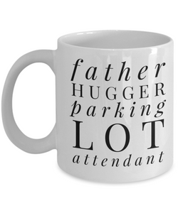 Father Hugger Parking Lot Attendant  11oz Coffee Mug Best Inspirational Gifts - Ribbon Canyon