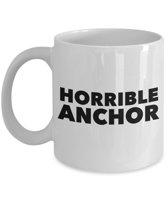 Funny Mug Horrible Anchor   11oz Coffee Mug Gag Gift for Coworker Boss Retirement - Ribbon Canyon