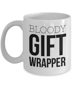 Bloody Gift Wrapper, 11oz Coffee Mug  Dad Mom Inspired Gift - Ribbon Canyon