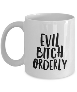 Evil Bitch Orderly, 11Oz Coffee Mug Unique Gift Idea Coffee Mug - Father's Day / Birthday / Christmas Present - Ribbon Canyon