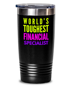 World's Toughest Financial Specialist Inspiration Quote 20oz. Stainless Tumblers - Ribbon Canyon
