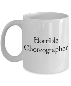 Horrible Choreographer, 11oz Coffee Mug Best Inspirational Gifts - Ribbon Canyon