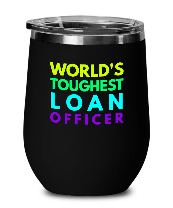 World's Toughest Loan Officer Insulated 12oz Stemless Wine Glass - Ribbon Canyon