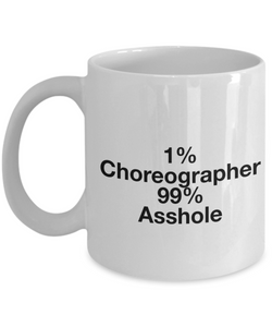 1% Choreographer 99% Asshole, 11oz Coffee Mug  Dad Mom Inspired Gift - Ribbon Canyon