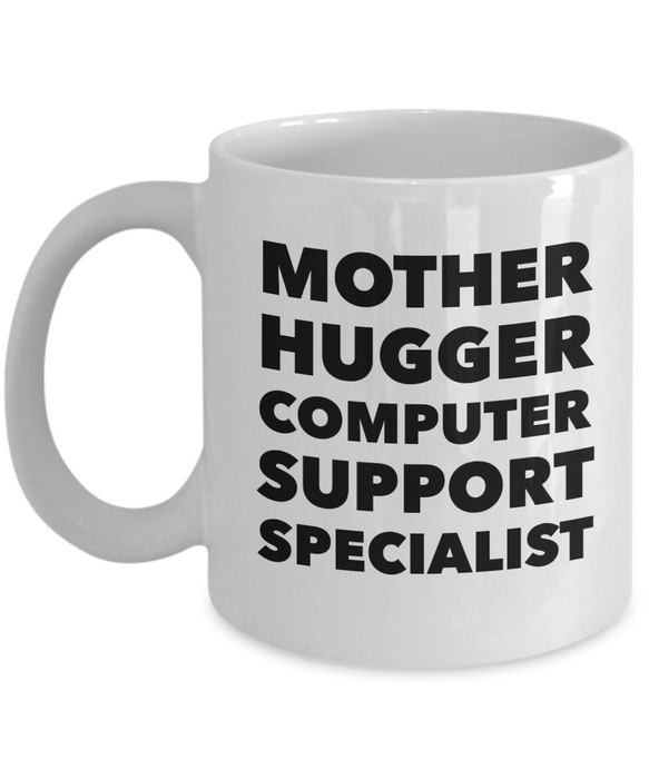 Mother Hugger Computer Support Specialist, 11oz Coffee Mug Best Inspirational Gifts - Ribbon Canyon