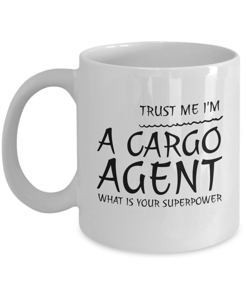 Trust Me I'm a Cargo Agent What Is Your Superpower, 11Oz Coffee Mug Unique Gift Idea for Him, Her, Mom, Dad - Perfect Birthday Gifts for Men or Women / Birthday / Christmas Present - Ribbon Canyon